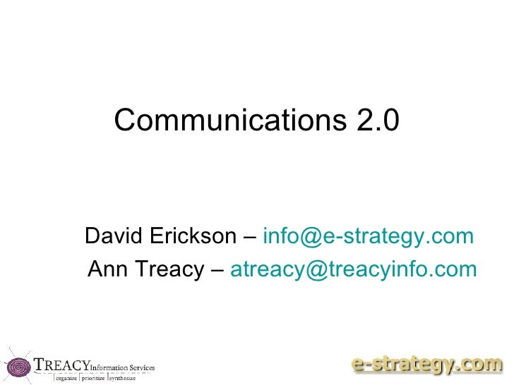 Communications 2.0 David Erickson –  [email_address]   Ann Treacy –  [email_address]