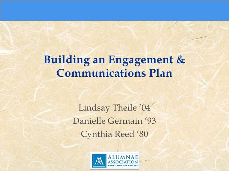 Building an Engagement & Communications Plan Lindsay Theile  '04 Danielle Germain  '93 Cynthia Reed  '80