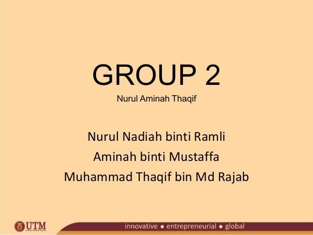 GROUP 2 Nurul Aminah Thaqif  Nurul Nadiah binti Ramli Aminah binti Mustaffa Muhammad Thaqif bin Md Rajab