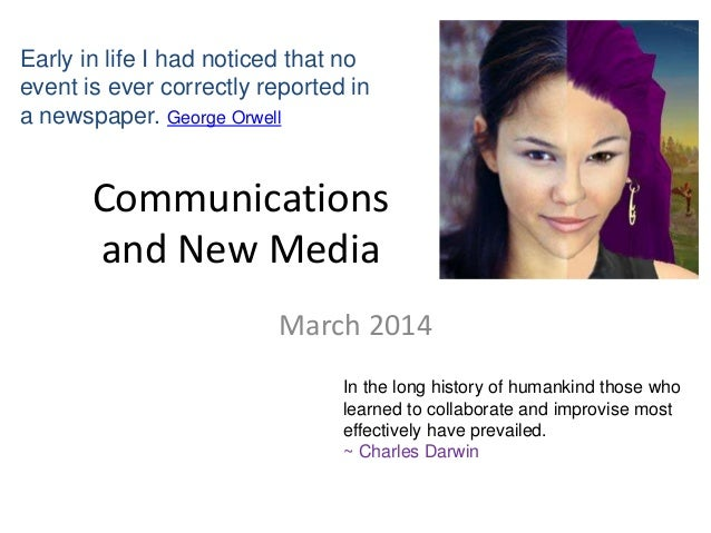 Communications and New Media March 2014 Early in life I had noticed that no event is ever correctly reported in a newspape...