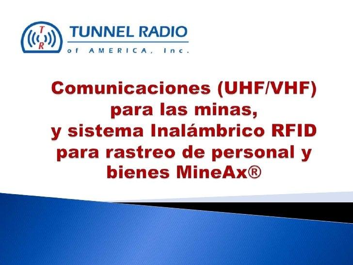Comunicaciones (UHF/VHF) para las minas, y sistema Inalámbrico RFID para rastreo de personal y bienes MineAx®