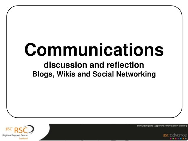 Communicationsdiscussion and reflectionBlogs, Wikis and Social Networking