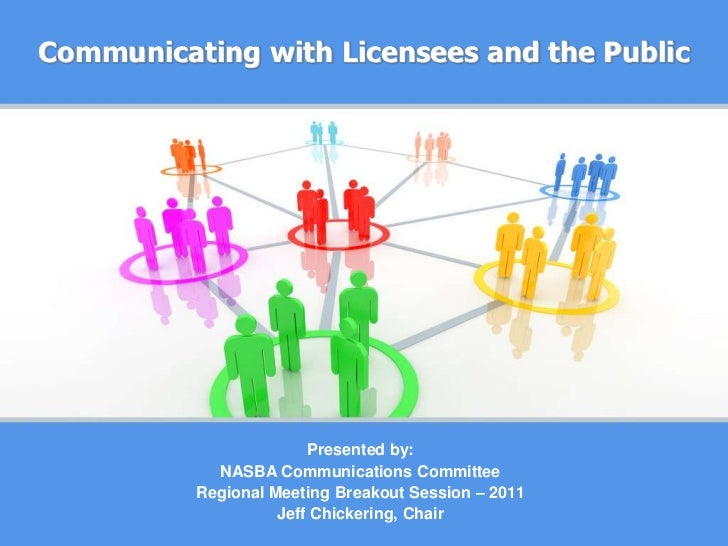 Communicating with Licensees and the Public<br />Presented by:<br />NASBA Communications Committee<br />Regional Meeting B...