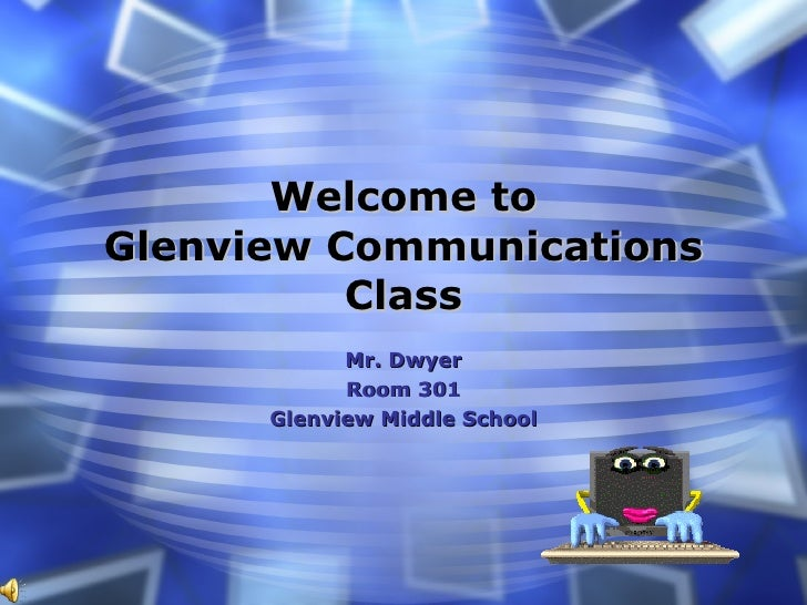 Welcome to Glenview Communications Class Mr. Dwyer Room 301 Glenview Middle School