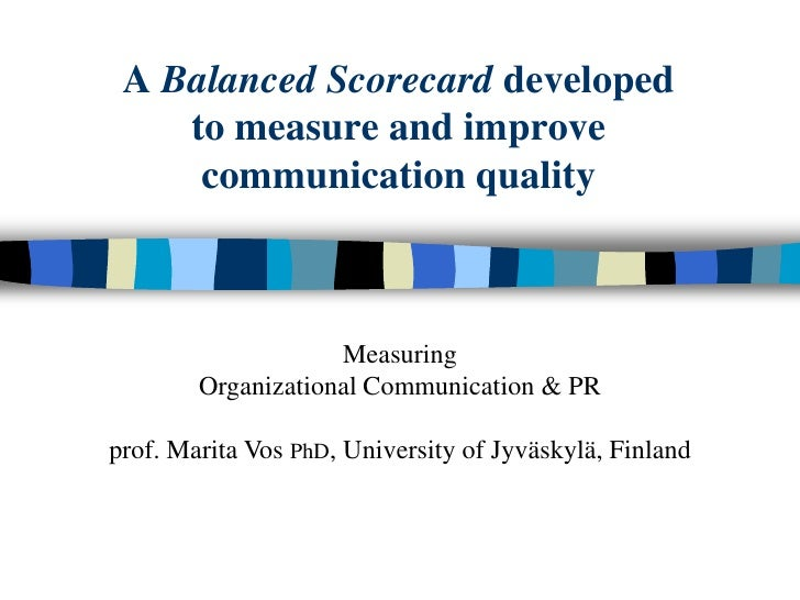 A Balanced Scorecard developed    to measure and improve     communication quality                    Measuring        Org...