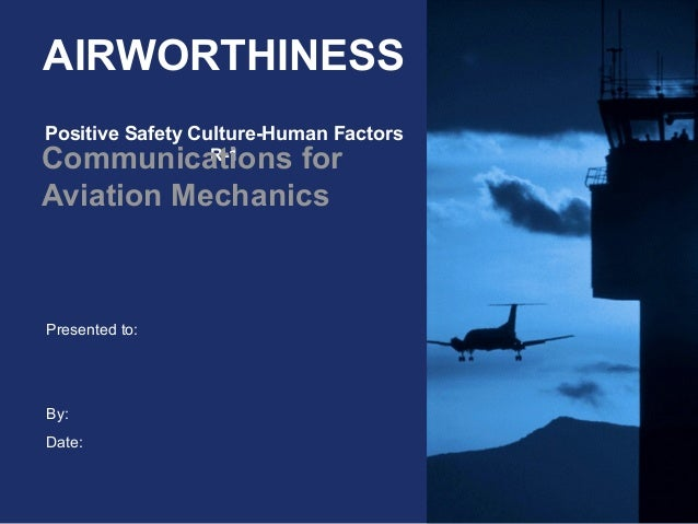 Presented to:By:Date:AIRWORTHINESSPositive Safety Culture-Human FactorsR-1Communications forAviation Mechanics