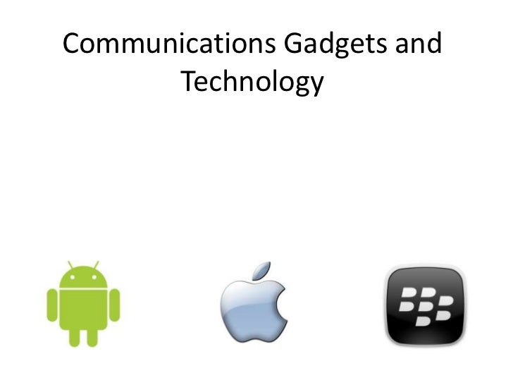 Communications Gadgets and      Technology