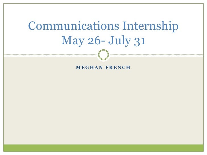 Meghan French<br />Communications InternshipMay 26- July 31<br />