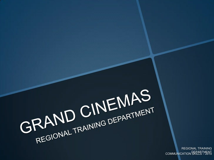 GRAND CINEMAS<br />REGIONAL TRAINING DEPARTMENT<br />REGIONAL TRAINING DEPARTMENT<br />COMMUNICATION SKILLS – 2010<br />