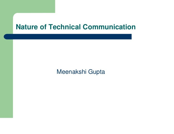 Nature of Technical Communication           Meenakshi Gupta