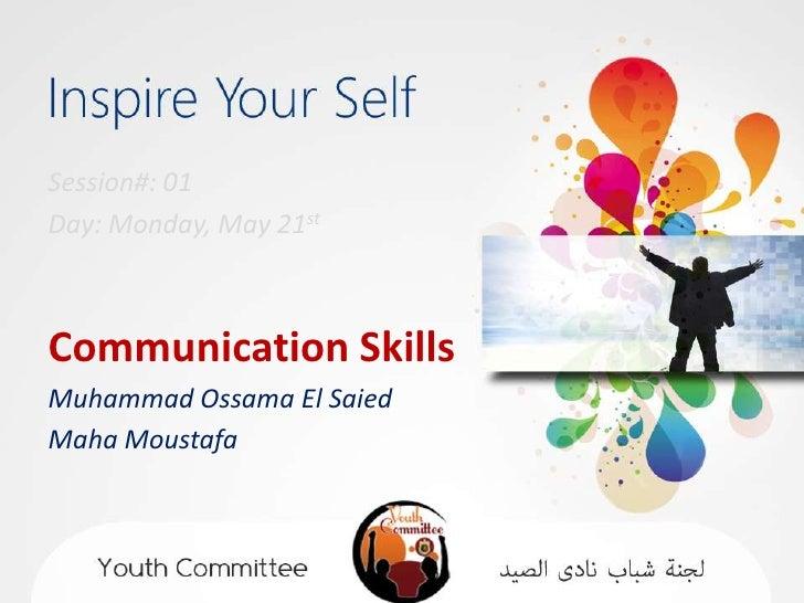 Session#: 01Day: Monday, May 21stCommunication SkillsMuhammad Ossama El SaiedMaha Moustafa