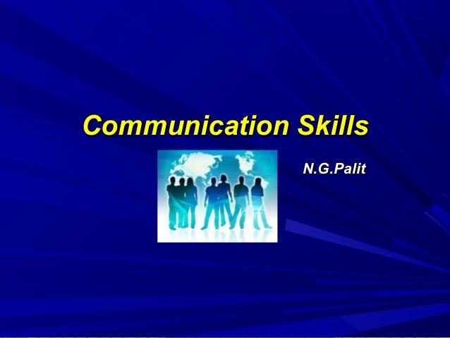 Communication SkillsCommunication SkillsBy –By – N.G.PalitN.G.Palit