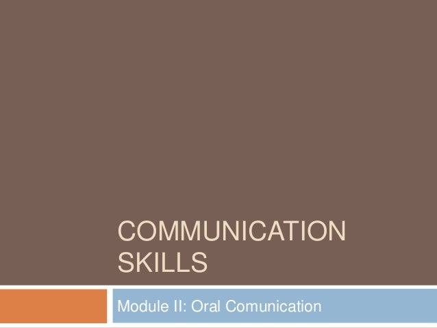 COMMUNICATION SKILLS Module II: Oral Comunication