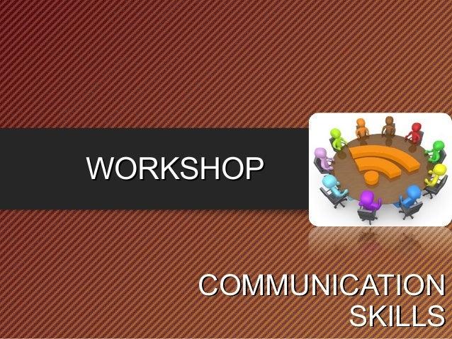 WORKSHOPWORKSHOP COMMUNICATIONCOMMUNICATION SKILLSSKILLS