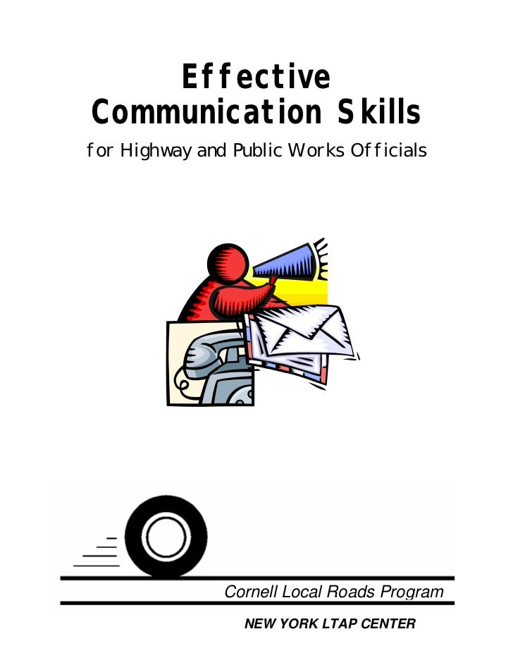 EffectiveCommunication Skillsfor Highway and Public Works Officials               Cornell Local Roads Program             ...