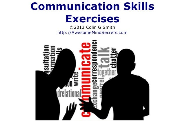 Communication Skills Exercises ©2013 Colin G Smith http://AwesomeMindSecrets.com