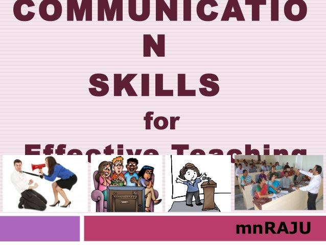 COMMUNICATIO N SKILLS for Effective Teaching mnRAJU