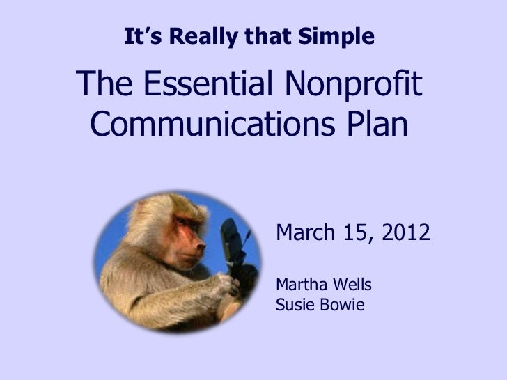 It's Really that SimpleThe Essential Nonprofit Communications Plan                March 15, 2012                Martha Wel...