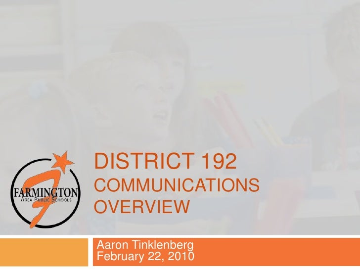 District 192Communications overview<br />Aaron TinklenbergFebruary 22, 2010<br />