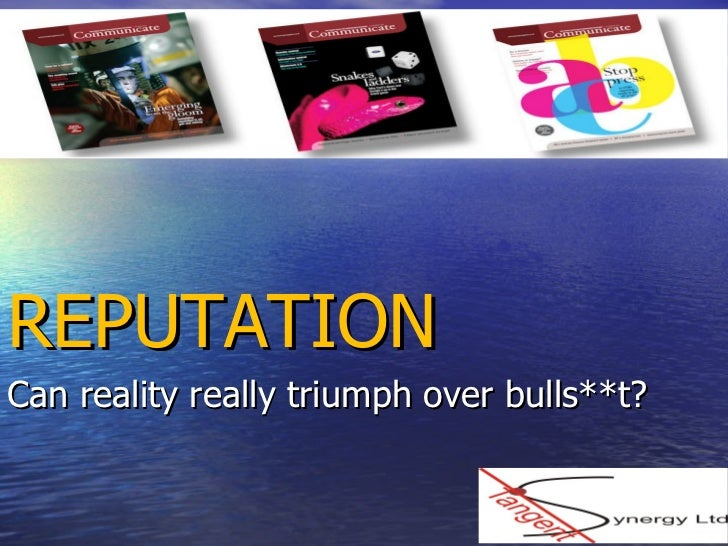 Reputation - can reality really triumph over bulls**t?