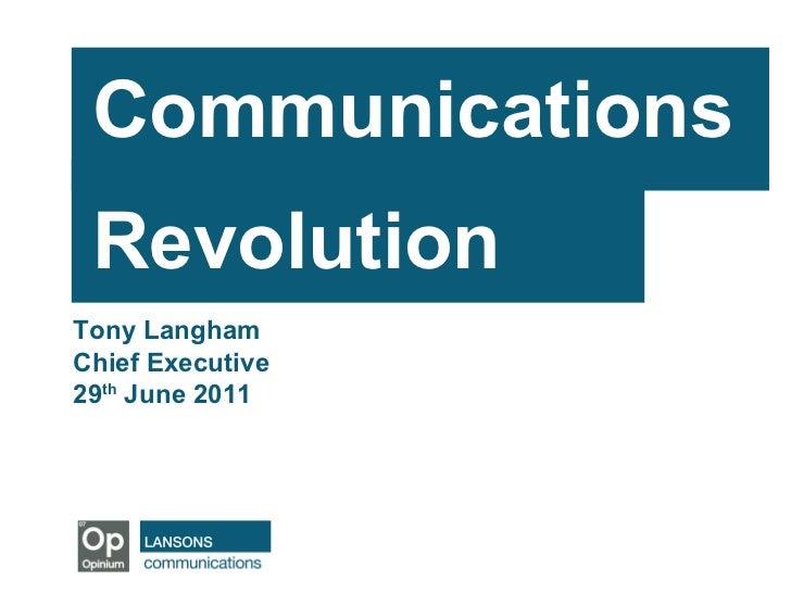 Communications  Revolution   Tony Langham Chief Executive 29 th  June 2011