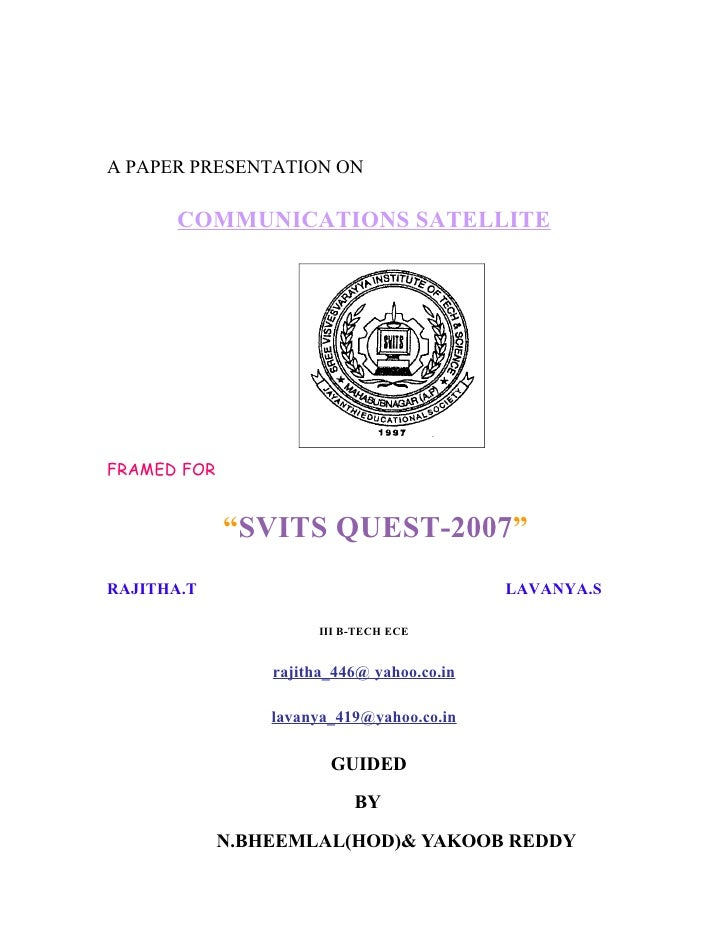 """A PAPER PRESENTATION ON       COMMUNICATIONS SATELLITEFRAMED FOR             """"SVITS QUEST-2007""""RAJITHA.T                  ..."""