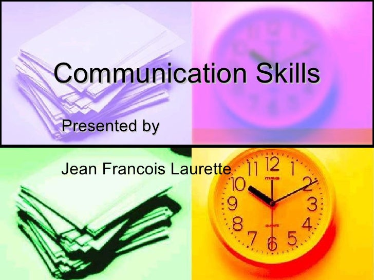 Communication Skills Presented by Jean Francois Laurette