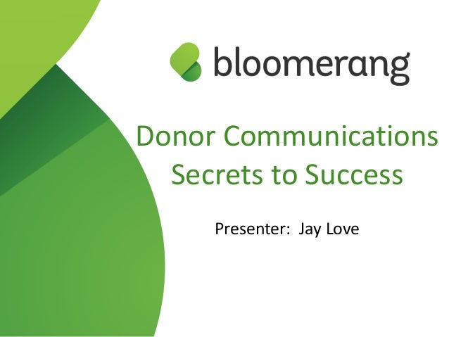 Donor Communications  Secrets to Success  Presenter: Jay Love