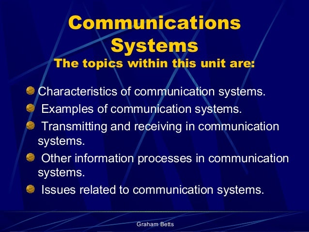 Communications        Systems  The topics within this unit are:Characteristics of communication systems. Examples of commu...