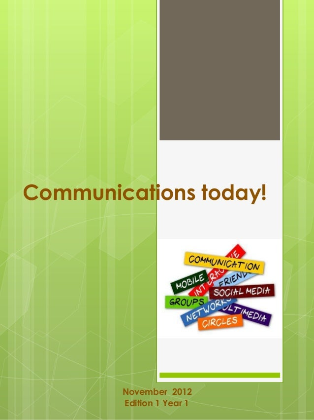 Communications today!        November 2012        Edition 1 Year 1
