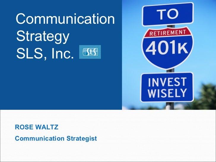 CommunicationStrategySLS, Inc.ROSE WALTZCommunication Strategist