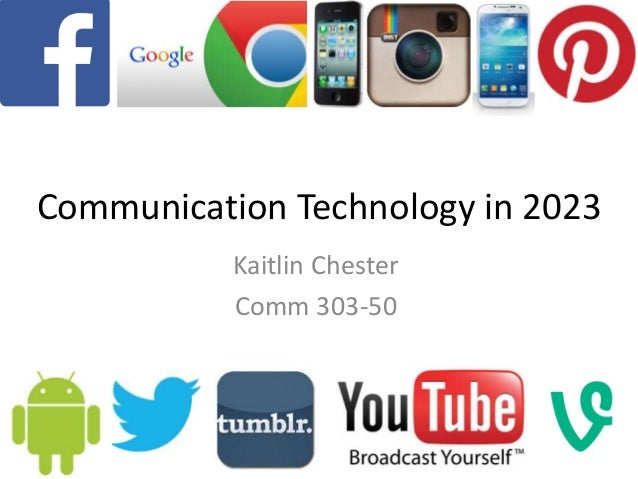 Communication Technology in 2023 Kaitlin Chester Comm 303-50