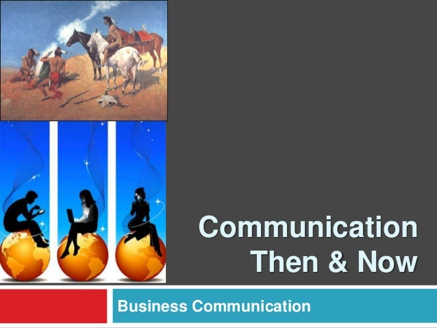 Communication then & now