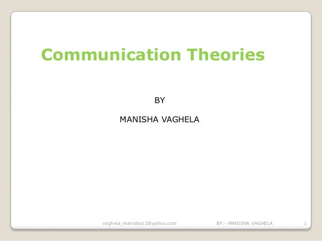 Communication Theories                        BY            MANISHA VAGHELA      vaghela_manisha13@yahoo.com   BY:- MANISH...