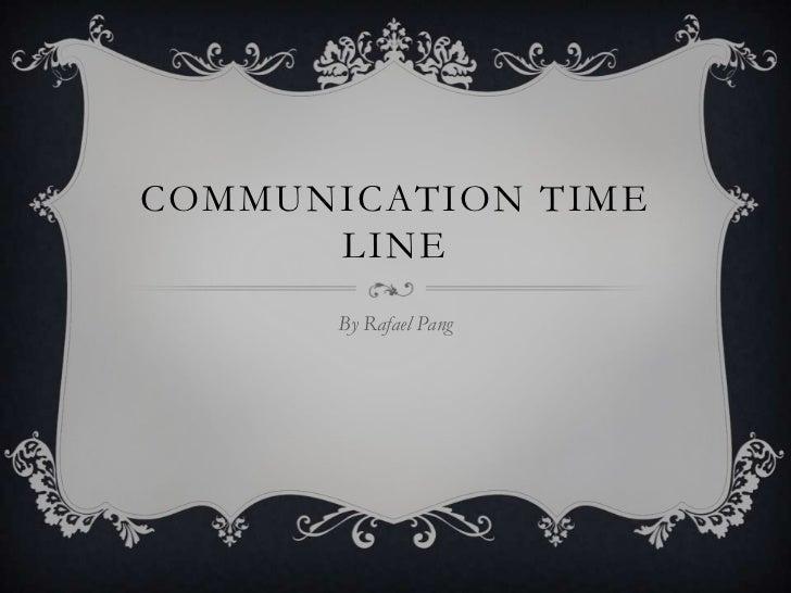 COMMUNICATION TIME      LINE       By Rafael Pang