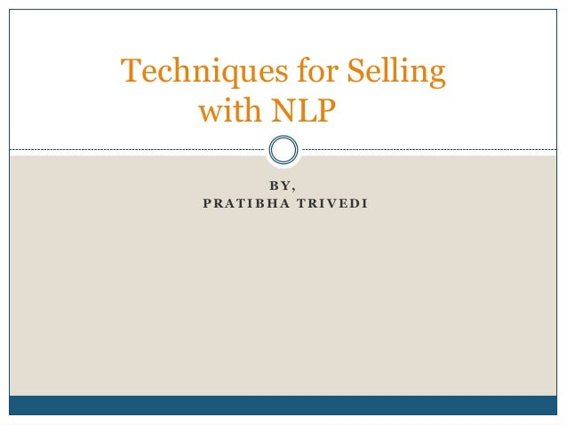 Techniques for Selling    with NLP           BY,     PRATIBHA TRIVEDI