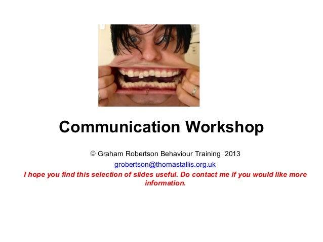 Communication Workshop                    © Graham Robertson Behaviour Training 2013                            grobertson...