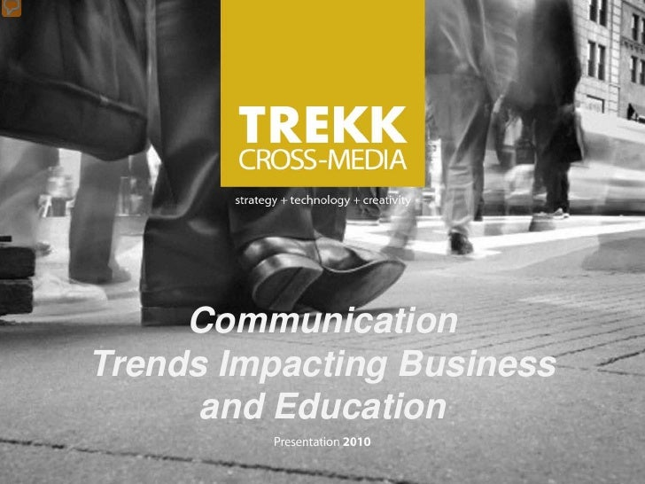 Communication Trends Impacting Business       and Education