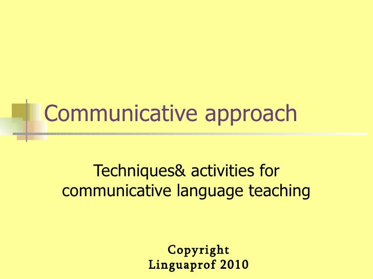 Communicative approach Techniques& activities for communicative language teaching