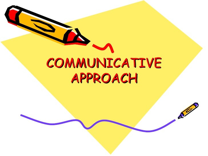 communicative approach Communicative approachby niharika patel i/c principal bhagwan mahavir college of education(med) date:16th feb'2009 origin of communica.