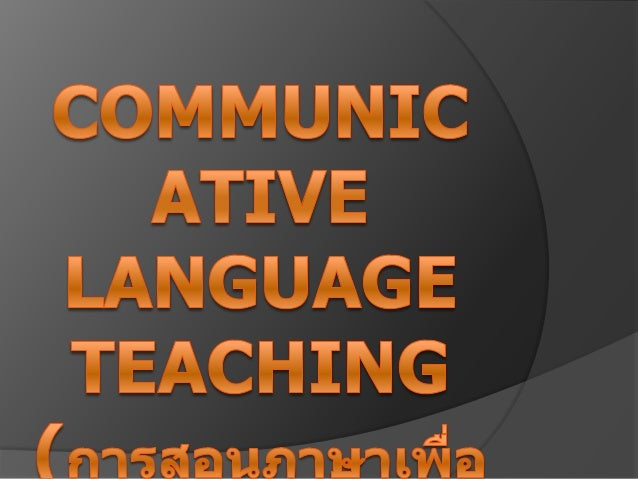 Communicative Language Teaching ; CLT knowledge skills communicative ability  linguistic language  Canale & Swain , 1980 ;...