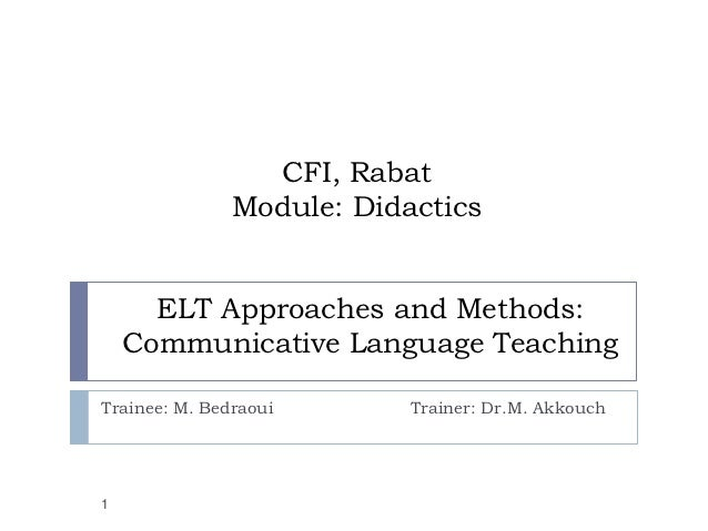 CFI, Rabat               Module: Didactics      ELT Approaches and Methods:    Communicative Language TeachingTrainee: M. ...