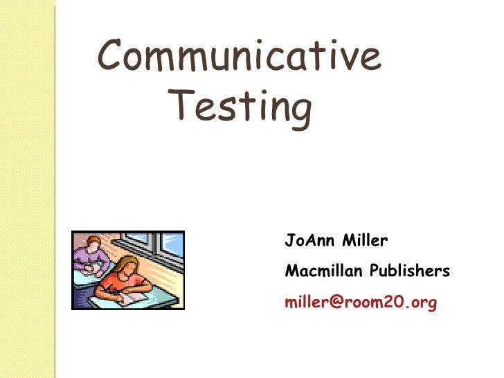 Communicative Testing JoAnn Miller Macmillan Publishers [email_address]