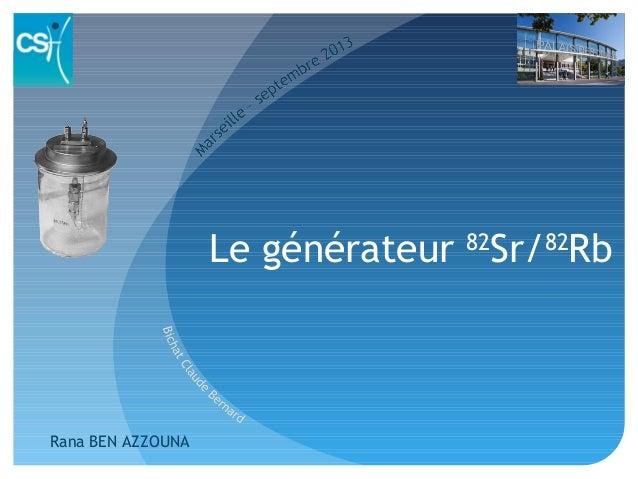 Le générateur 82 Sr/82 Rb Rana BEN AZZOUNA