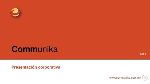 Communika Presentación corporativa 2013 www.communika.com.mx