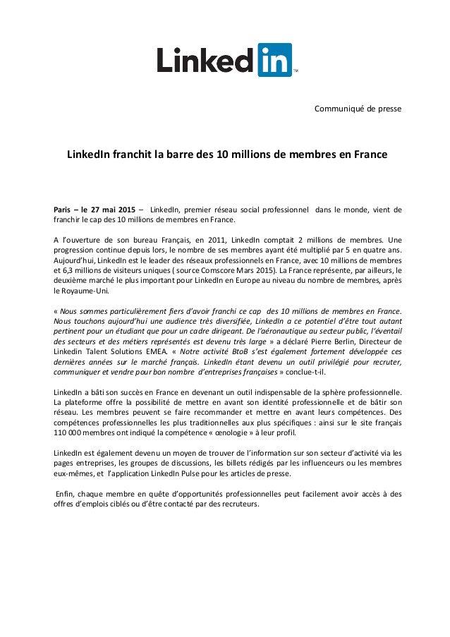 Communiqué de presse LinkedIn franchit la barre des 10 millions de membres en France Paris – le 27 mai 2015 – LinkedIn, pr...