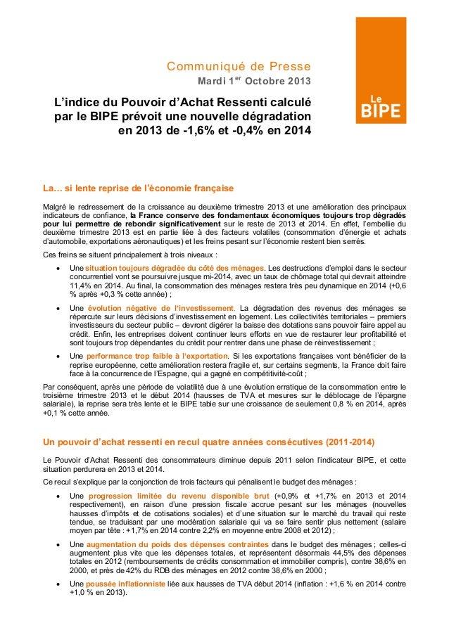 Communiqué de Presse Mardi 1er Octobre 2013 L'indice du Pouvoir d'Achat Ressenti calculé par le BIPE prévoit une nouvelle ...