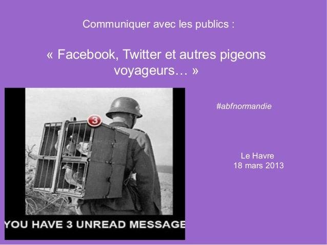 Communiqueraveclespublics:«Facebook,Twitteretautrespigeons          voyageurs…»                                ...
