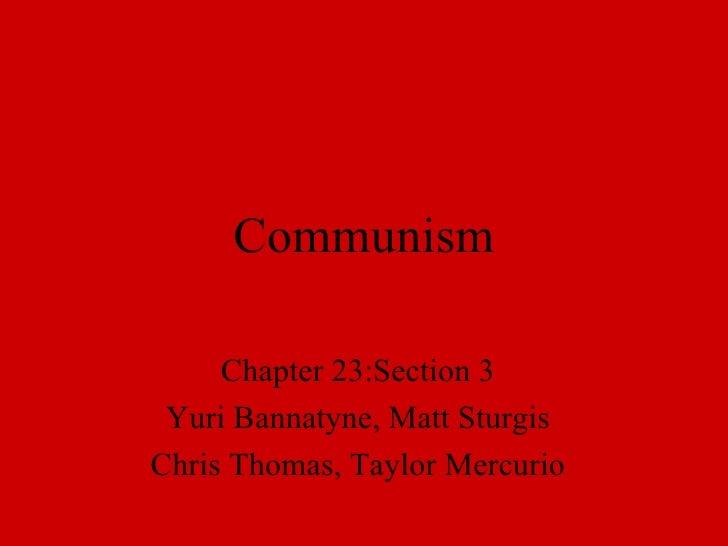 Communism Chapter 23:Section 3 Yuri Bannatyne, Matt Sturgis Chris Thomas, Taylor Mercurio