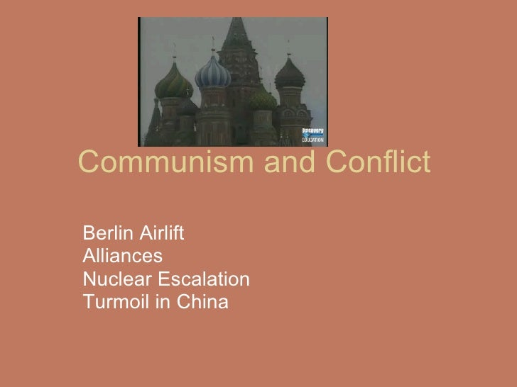 Communism and Conflict  Berlin Airlift Alliances  Nuclear Escalation Turmoil in China